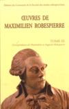 Maximilien Robespierre - Oeuvres de Maximilen Robespierre - Tome 3, Corespondance de Maximilien et Augustin Robespierre.
