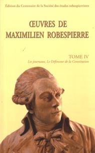 Maximilien Robespierre - Oeuvres de Maximilen Robespierre - Tome 4, Les journaux, Le Défenseur de la Constitution.