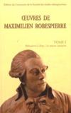 Maximilien Robespierre - Oeuvres de Maximilien Robespierre - Tome 1, Robespierre à Arras : Les oeuvres littéraires.