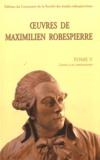 Maximilien Robespierre - Oeuvres de Maximilien Robespierre - Tome 5, Lettres à ses commettants.