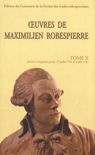 Maximilien Robespierre - Oeuvres de Maximilien Robespierre - Tome 10, Discours (27 juillet 1793 - 27 juillet 1794).
