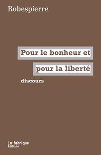 Maximilien Robespierre - Pour le bonheur et pour la liberté - Discours.