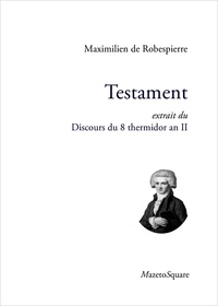 Maximilien Robespierre - Testament, extrait du discours du 8 thermidor an II.