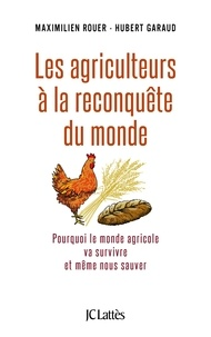 Maximilien Rouer et Hubert Garaud - Les agriculteurs à la reconquête du monde - pourquoi le monde agricole va survivre et même nous sauver.
