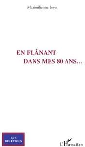 Maximilienne Levet - En flânant dans mes 80 ans....