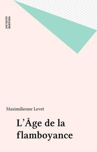 Maximilienne Levet - L'Âge de la flamboyance.
