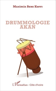 Maximin Bene Koffi - Drummologie Akan.