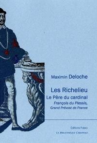 Maximin Deloche - Les Richelieu - Le père du cardinal : François du Plessis, Grand Prevost de France.