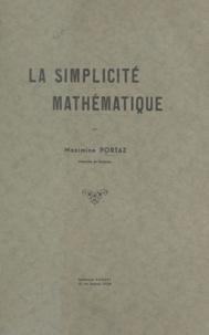 Maximine Portaz - La simplicité mathématique - Thèse présentée à la Faculté des lettres de l'Université de Lyon pour l'obtention du Doctorat ès lettres.