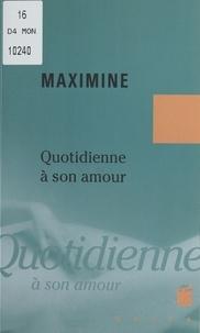 Maximine - Quotidienne à son amour.