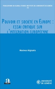 Maximos Aligisakis - Pouvoir et société en Europe : essai critique sur l'intégration européenne.