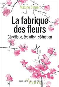 Maxine Singer - La fabrique des fleurs - Génétique, évolution et séduction.