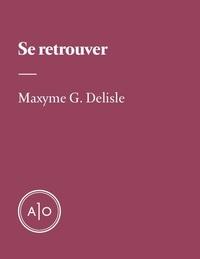 Maxyme G. Delisle - Se retrouver.
