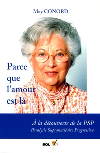 May Conord - Parce que l'amour est là - A la découverte de la PSP Paralysie Supranucléaire Progressive.
