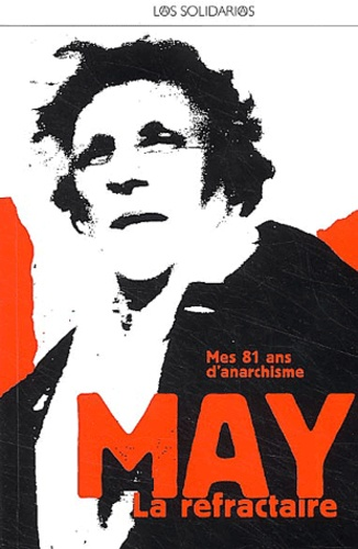 May Picqueray - May La réfractaire - Pour mes 81 ans d'anarchie.