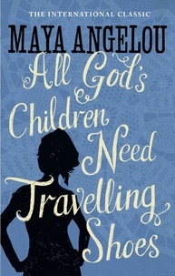 Maya Angelou - All God's Children Need Travelling Shoes.