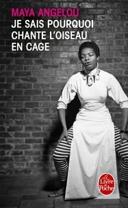 Maya Angelou - Je sais pourquoi chante l'oiseau en cage.