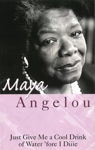 Maya Angelou - Just Give Me A Cool Drink Of Water 'Fore I Diiie.