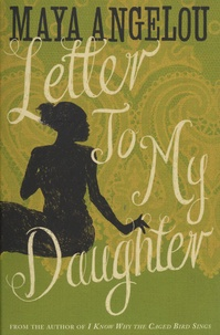 Maya Angelou - Letter to My Daughter.