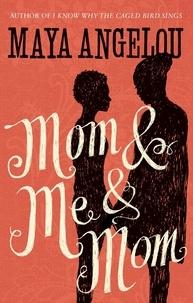 Maya Angelou - Mom and Me and Mom.