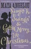 Maya Angelou - Singin' & Swingin' and Gettin' Merry Like Christmas.