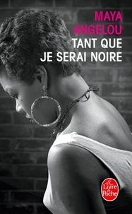 Maya Angelou - Tant que je serai noire.