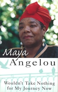 Maya Angelou - Wouldn't Take Nothing For My Journey Now.
