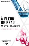 Maya Banks - À Fleur de peau - L'Intégrale.
