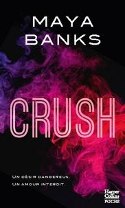 Maya Banks - Crush - Un désir dangereux. Un amour interdit..