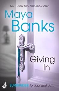 Maya Banks - Giving In: Surrender Trilogy Book 2.