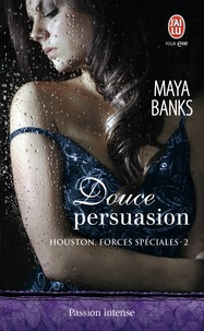 Maya Banks - Houston, forces spéciales Tome 2 : Douce persuasion.