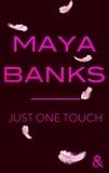 Maya Banks - Just One Touch - la nouvelle romance moderne de Maya Banks !.