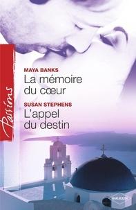 Maya Banks et Susan Stephens - La mémoire du coeur - L'appel du destin (Harlequin Passions).