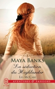 Maya Banks - Les McCabe Tome 2 : La séduction du Highlander.