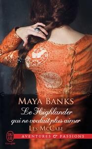 Maya Banks - Les McCabe Tome 3 : Le highlander qui ne voulait plus aimer.