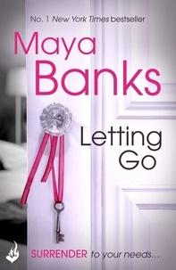 Maya Banks - Letting Go: Surrender Trilogy Book 1.