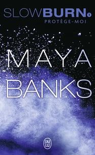 Maya Banks - Slow Burn Tome 1 : Protège-moi.