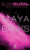 Maya Banks - Slow Burn Tome 2 : Sous ta protection.