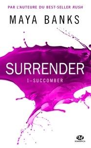 Maya Banks - Surrender Tome 1 : Succomber.