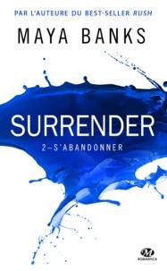 Maya Banks - Surrender Tome 2 : S'abandonner.