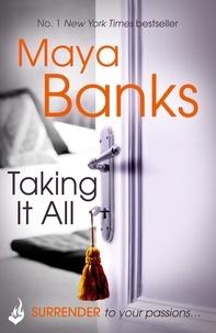 Maya Banks - Taking It All: Surrender Trilogy Book 3.