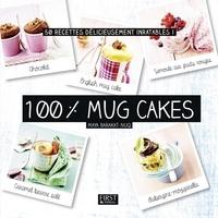 Maya Barakat-Nuq - 100 % mug cakes - 50 recettes délicieusement inratables !.
