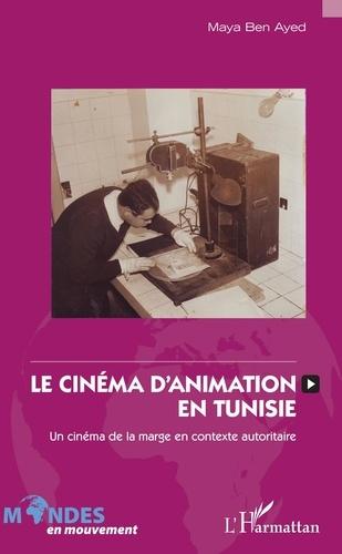 Le cinéma d'animation en Tunisie. Un cinéma de la marge en contexte autoritaire