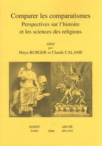 Maya Burger et Claude Calame - Comparer les comparatismes - Perspectives sur l'histoire et les sciences des religions.