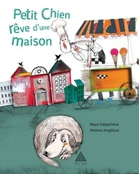 Maya Dalgachéva et Névéna Angélova - Petit chien rêve d'une maison.