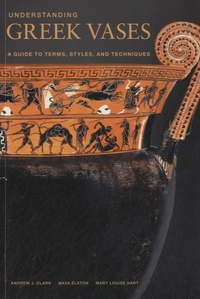 Maya Elston - Understanding Greek Vases - A Guide to Terms, Styles, and Techniques.