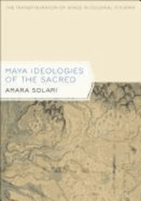 Maya Ideologies of the Sacred: The Transfiguration of Space in Colonial Yucatan.