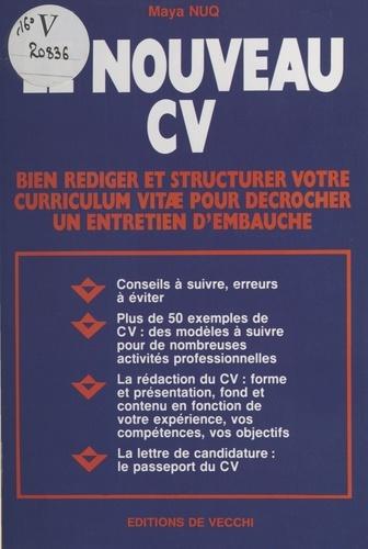 Le nouveau CV. Bien rédiger et structurer votre curriculum vitae pour décrocher un entretien d'embauche