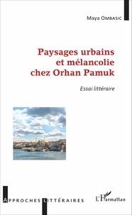 Maya Ombasic - Paysages urbains et mélancolie chez Orhan Pamuk - Essai littéraire.