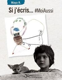 Maya R - Si j'écris… #MoiAussi.